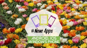 Neue_Apps_Android_iPhone_Windows_Phone